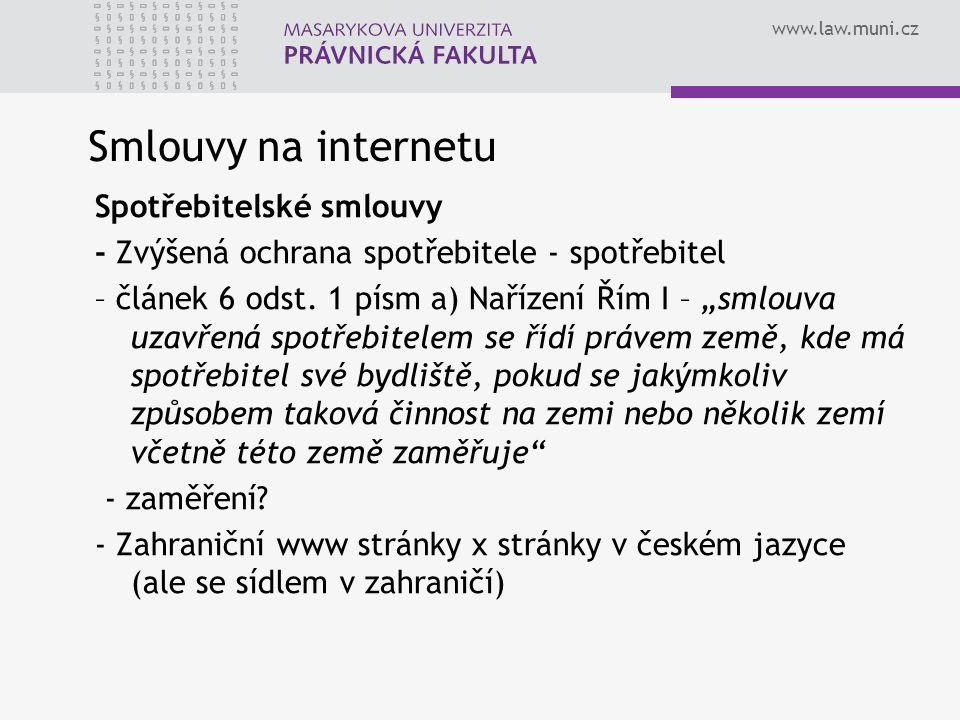 """www.law.muni.cz Smlouvy na internetu Spotřebitelské smlouvy - Zvýšená ochrana spotřebitele - spotřebitel – článek 6 odst. 1 písm a) Nařízení Řím I – """""""
