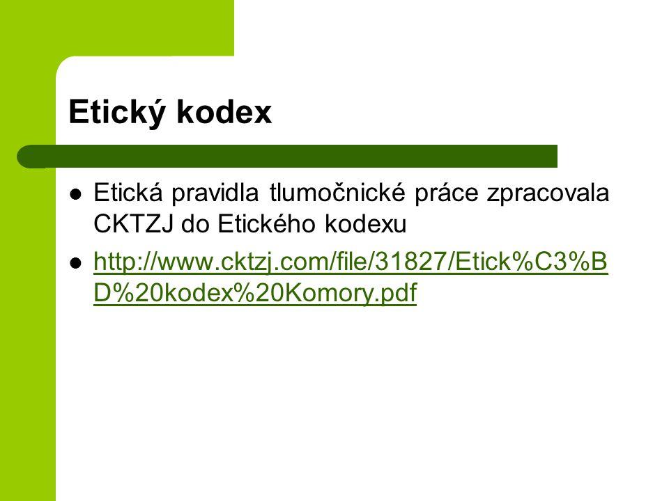 Etický kodex Etická pravidla tlumočnické práce zpracovala CKTZJ do Etického kodexu http://www.cktzj.com/file/31827/Etick%C3%B D%20kodex%20Komory.pdf http://www.cktzj.com/file/31827/Etick%C3%B D%20kodex%20Komory.pdf