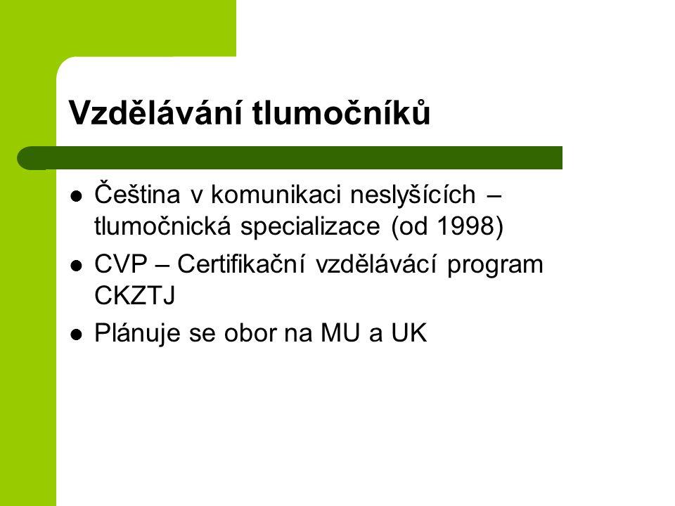 Vzdělávání tlumočníků Čeština v komunikaci neslyšících – tlumočnická specializace (od 1998) CVP – Certifikační vzdělávácí program CKZTJ Plánuje se obor na MU a UK