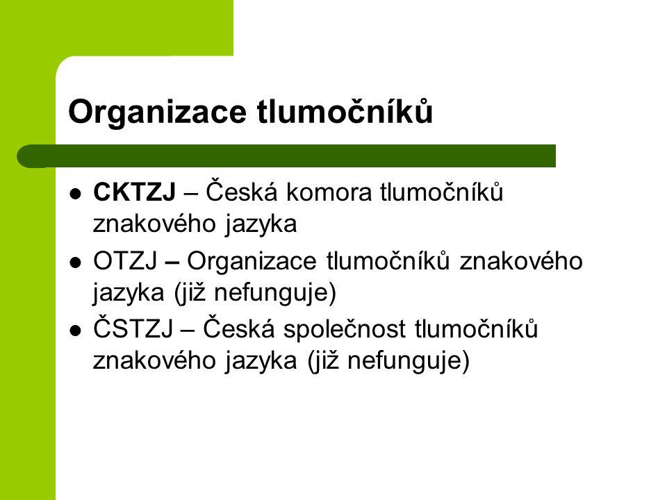 Organizace tlumočníků CKTZJ – Česká komora tlumočníků znakového jazyka OTZJ – Organizace tlumočníků znakového jazyka (již nefunguje) ČSTZJ – Česká společnost tlumočníků znakového jazyka (již nefunguje)