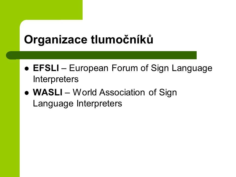 Organizace tlumočníků EFSLI – European Forum of Sign Language Interpreters WASLI – World Association of Sign Language Interpreters