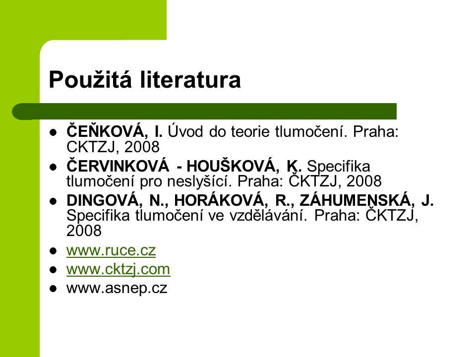 Použitá literatura ČEŇKOVÁ, I.Úvod do teorie tlumočení.