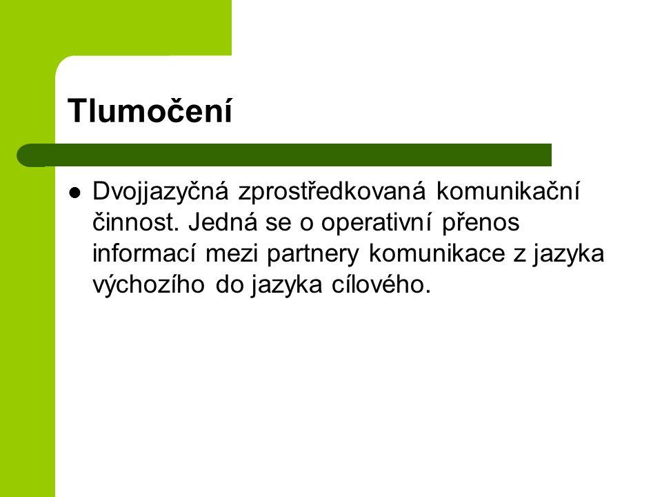 Tlumočení Dvojjazyčná zprostředkovaná komunikační činnost.