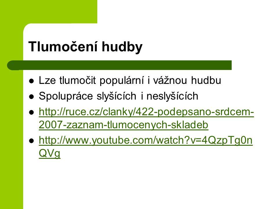 Tlumočení hudby Lze tlumočit populární i vážnou hudbu Spolupráce slyšících i neslyšících http://ruce.cz/clanky/422-podepsano-srdcem- 2007-zaznam-tlumocenych-skladeb http://ruce.cz/clanky/422-podepsano-srdcem- 2007-zaznam-tlumocenych-skladeb http://www.youtube.com/watch?v=4QzpTg0n QVg http://www.youtube.com/watch?v=4QzpTg0n QVg