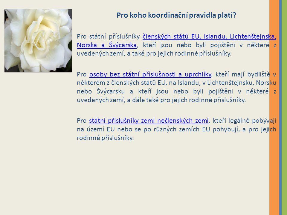Pro koho koordinační pravidla platí? Pro státní příslušníky členských států EU, Islandu, Lichtenštejnska, Norska a Švýcarska, kteří jsou nebo byli poj