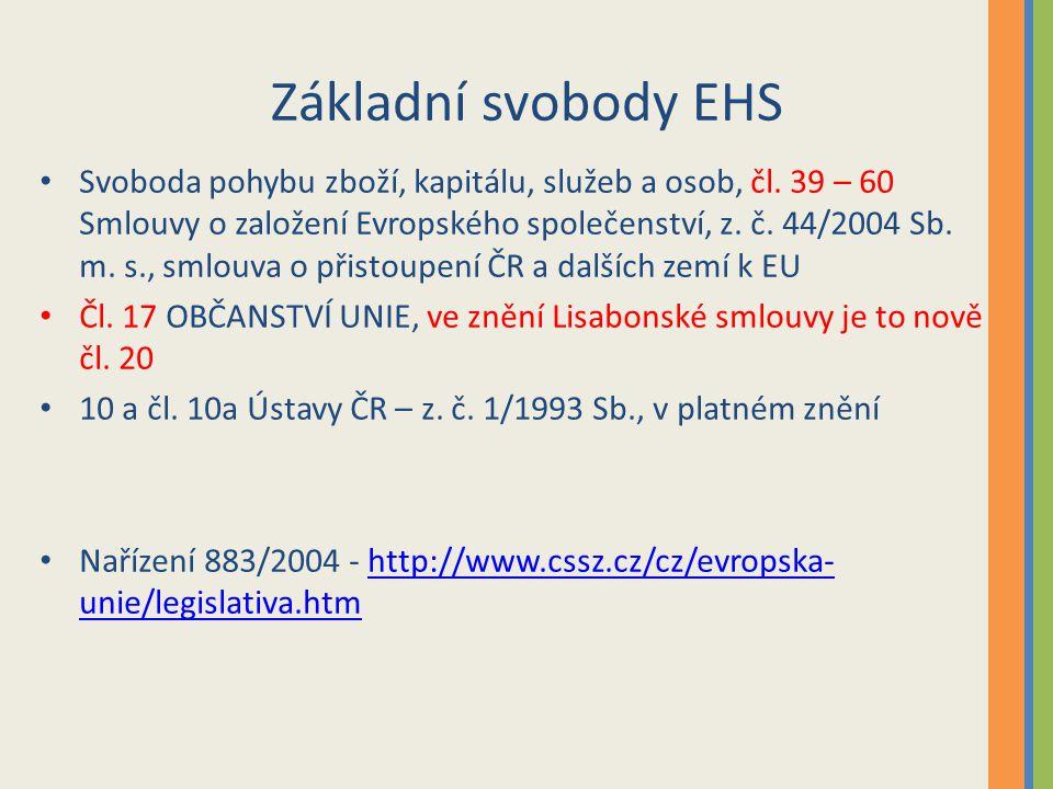 Základní svobody EHS Svoboda pohybu zboží, kapitálu, služeb a osob, čl. 39 – 60 Smlouvy o založení Evropského společenství, z. č. 44/2004 Sb. m. s., s