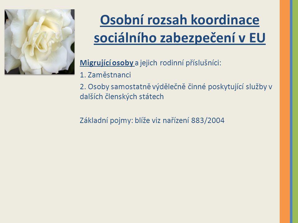 Osobní rozsah koordinace sociálního zabezpečení v EU Migrující osoby a jejich rodinní příslušníci: 1. Zaměstnanci 2. Osoby samostatně výdělečně činné
