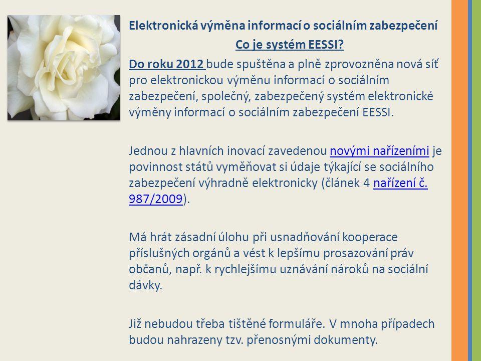 Elektronická výměna informací o sociálním zabezpečení Co je systém EESSI? Do roku 2012 bude spuštěna a plně zprovozněna nová síť pro elektronickou vým
