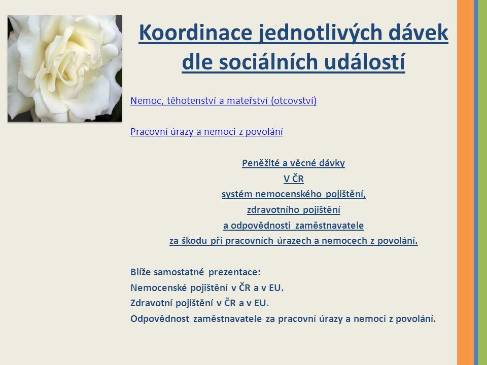 Koordinace jednotlivých dávek dle sociálních událostí Nemoc, těhotenství a mateřství (otcovství) Pracovní úrazy a nemoci z povolání Peněžité a věcné d