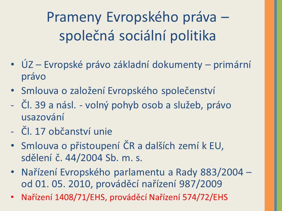 Prameny Evropského práva – společná sociální politika ÚZ – Evropské právo základní dokumenty – primární právo Smlouva o založení Evropského společenství -Čl.