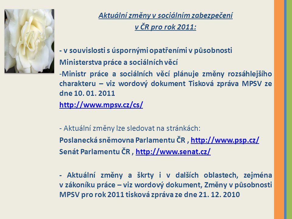 Aktuální změny v sociálním zabezpečení v ČR pro rok 2011: - v souvislosti s úspornými opatřeními v působnosti Ministerstva práce a sociálních věcí -Mi