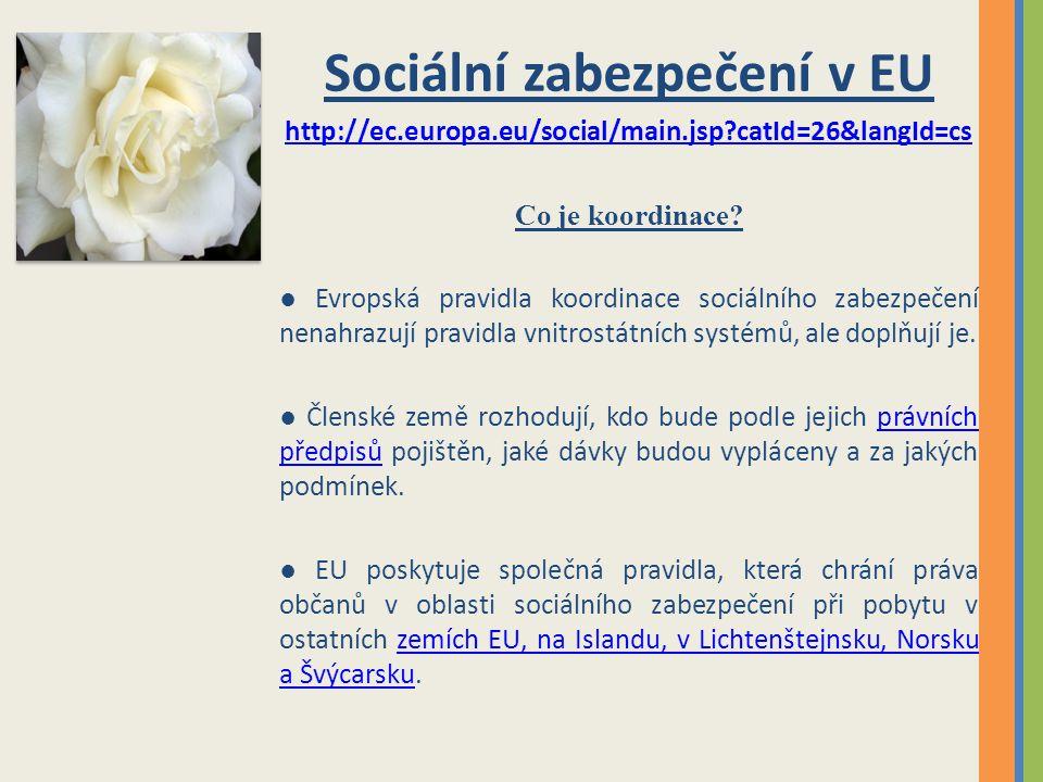 Sociální zabezpečení v EU http://ec.europa.eu/social/main.jsp?catId=26&langId=cs Co je koordinace? ● Evropská pravidla koordinace sociálního zabezpeče