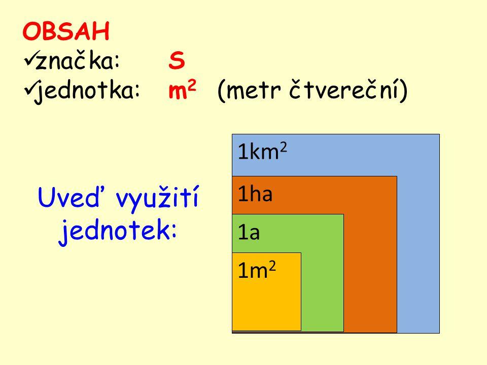 Uveď využití jednotek: 1km 2 1ha 1a 1m 2 OBSAH značka:S jednotka:m 2 (metr čtvereční)