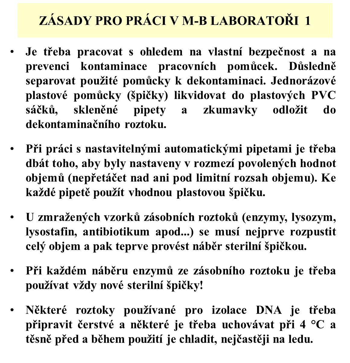 ZÁSADY PRO PRÁCI V M-B LABORATOŘI 1 Je třeba pracovat s ohledem na vlastní bezpečnost a na prevenci kontaminace pracovních pomůcek.