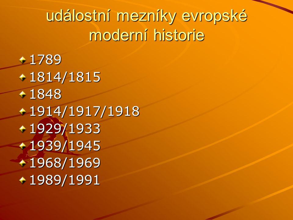 událostní mezníky evropské moderní historie 17891814/181518481914/1917/19181929/19331939/19451968/19691989/1991