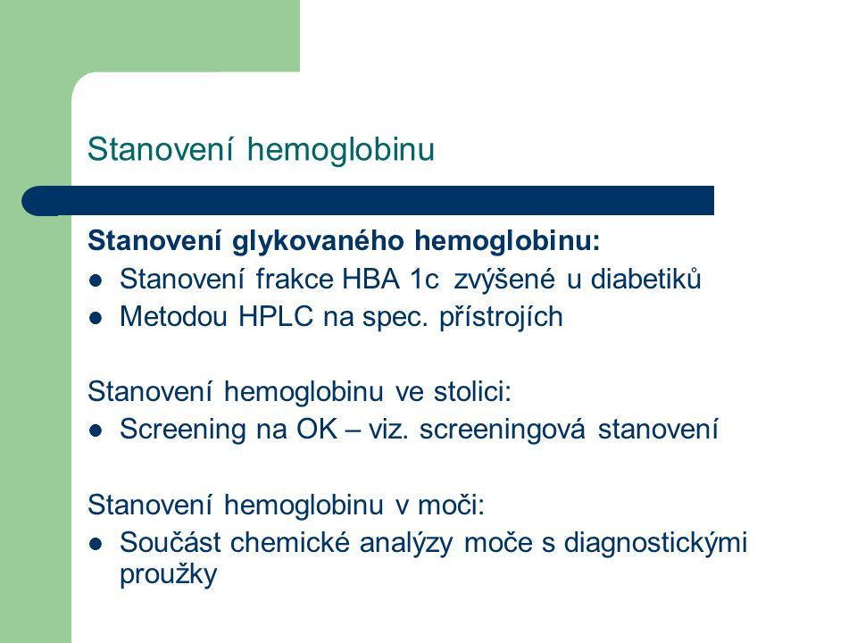Stanovení hemoglobinu Stanovení glykovaného hemoglobinu: Stanovení frakce HBA 1c zvýšené u diabetiků Metodou HPLC na spec. přístrojích Stanovení hemog