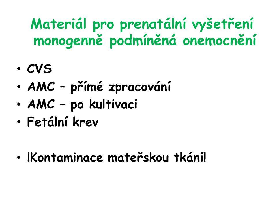 Materiál pro prenatální vyšetření monogenně podmíněná onemocnění CVS AMC – přímé zpracování AMC – po kultivaci Fetální krev !Kontaminace mateřskou tkání!