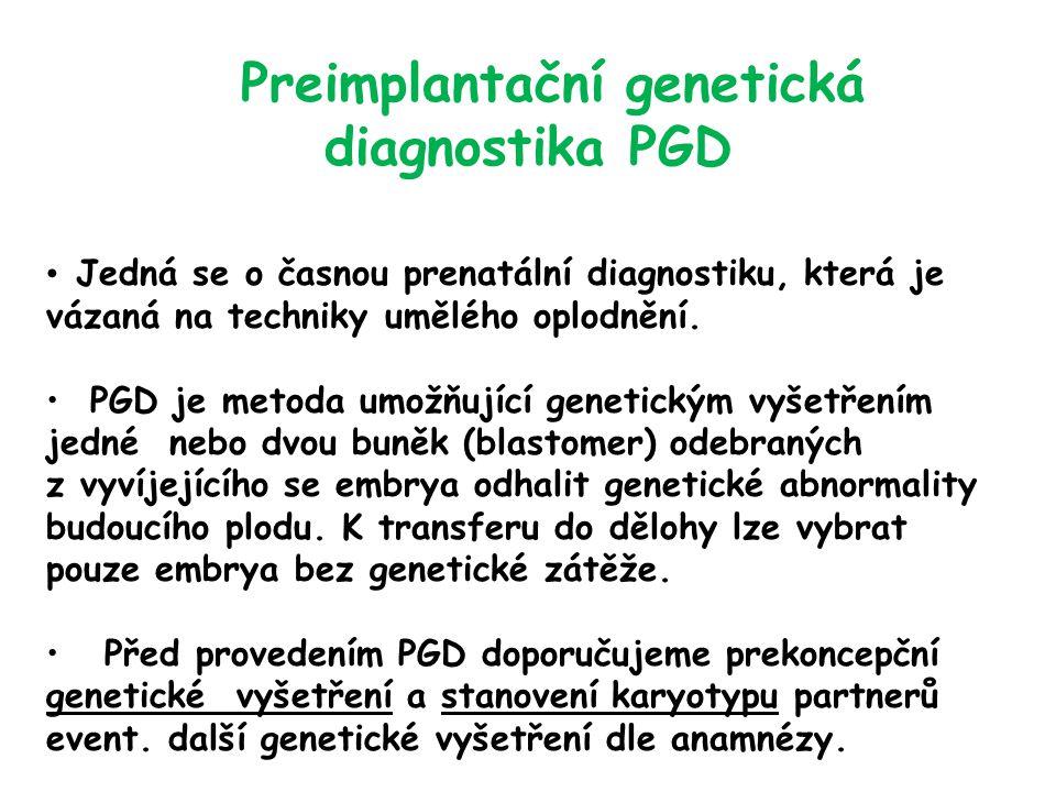 Preimplantační genetická diagnostika PGD Jedná se o časnou prenatální diagnostiku, která je vázaná na techniky umělého oplodnění.