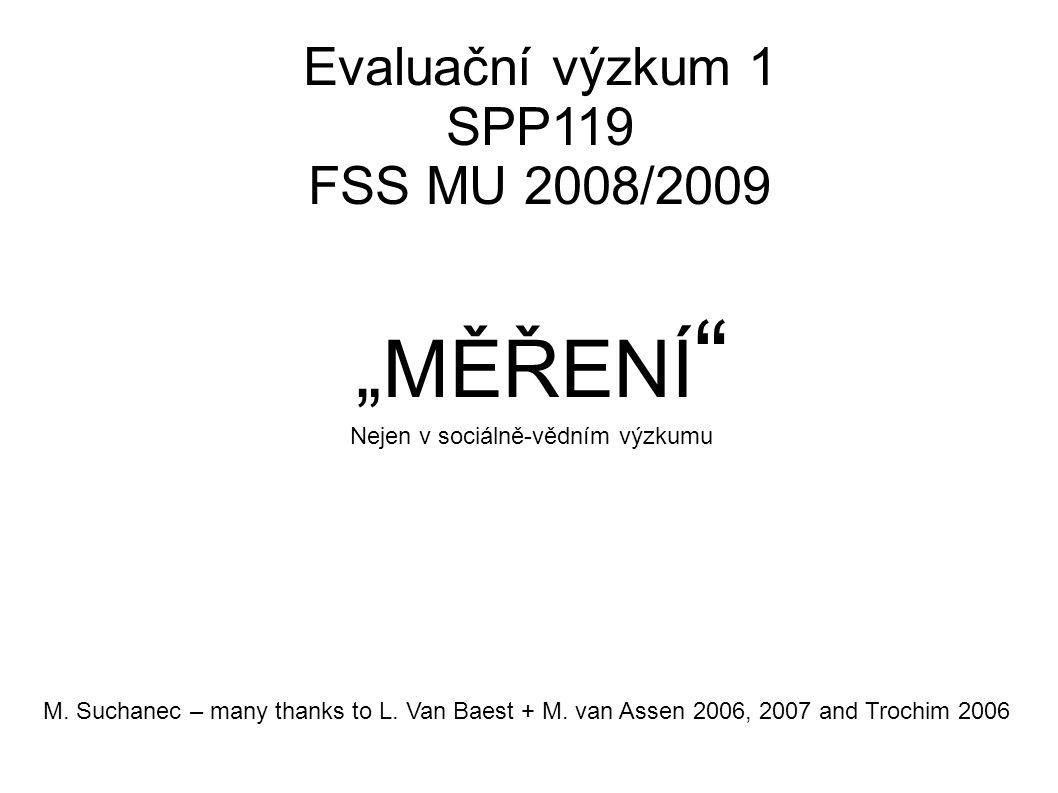 """Evaluační výzkum 1 SPP119 FSS MU 2008/2009 """"MĚŘENÍ """" Nejen v sociálně-vědním výzkumu M. Suchanec – many thanks to L. Van Baest + M. van Assen 2006, 20"""