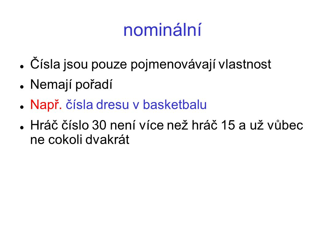 nominální Čísla jsou pouze pojmenovávají vlastnost Nemají pořadí Např.