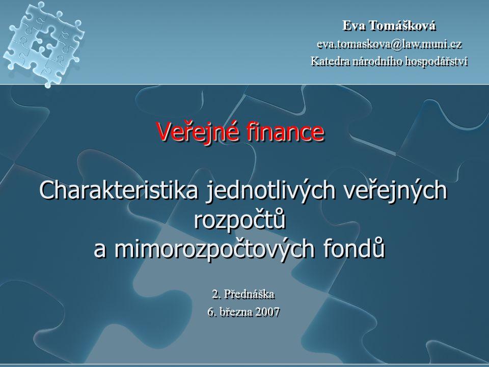 Veřejné finance Veřejné finance Charakteristika jednotlivých veřejných rozpočtů a mimorozpočtových fondů 2. Přednáška 6. března 2007 2. Přednáška 6. b