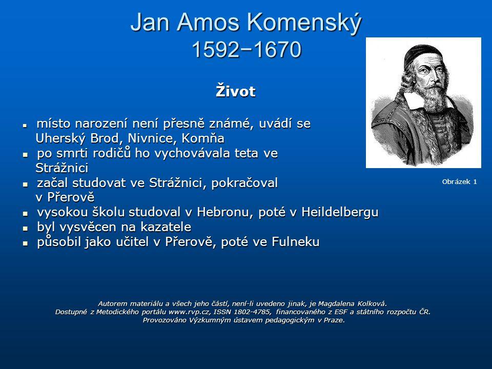 Jan Amos Komenský 1592−1670 Život místo narození není přesně známé, uvádí se místo narození není přesně známé, uvádí se Uherský Brod, Nivnice, Komňa U