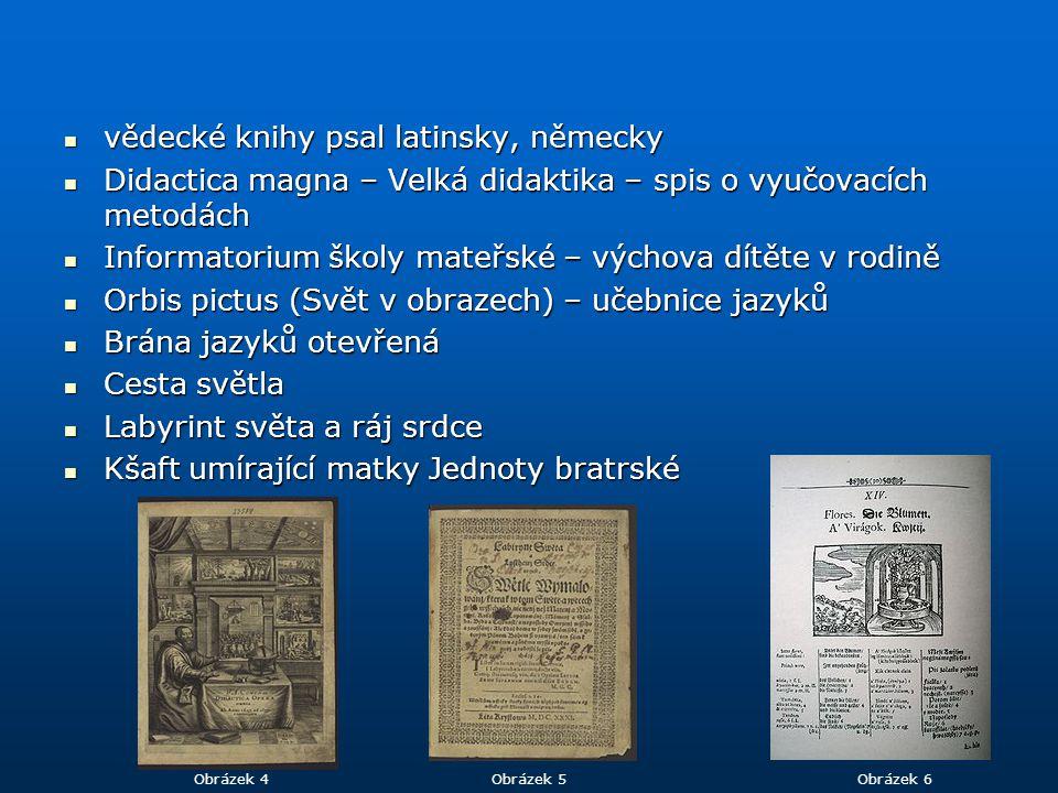 vědecké knihy psal latinsky, německy vědecké knihy psal latinsky, německy Didactica magna – Velká didaktika – spis o vyučovacích metodách Didactica ma