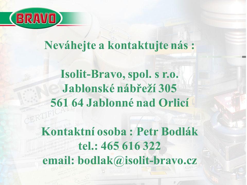 Neváhejte a kontaktujte nás : Isolit-Bravo, spol. s r.o. Jablonské nábřeží 305 561 64 Jablonné nad Orlicí Kontaktní osoba : Petr Bodlák tel.: 465 616