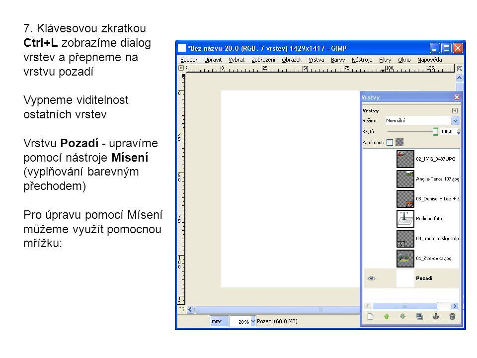 7. Klávesovou zkratkou Ctrl+L zobrazíme dialog vrstev a přepneme na vrstvu pozadí Vypneme viditelnost ostatních vrstev Vrstvu Pozadí - upravíme pomocí