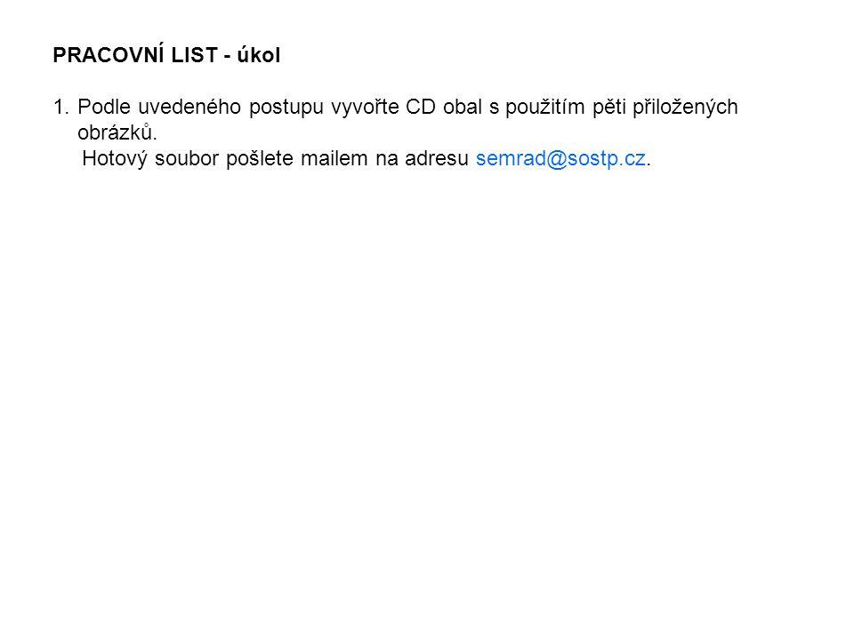 PRACOVNÍ LIST - úkol 1.Podle uvedeného postupu vyvořte CD obal s použitím pěti přiložených obrázků.