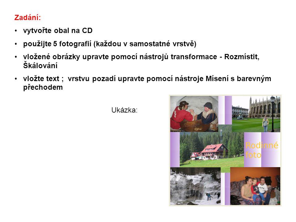 Zadání: vytvořte obal na CD použijte 5 fotografií (každou v samostatné vrstvě) vložené obrázky upravte pomocí nástrojů transformace - Rozmístit, Škálování vložte text ; vrstvu pozadí upravte pomocí nástroje Mísení s barevným přechodem Ukázka: