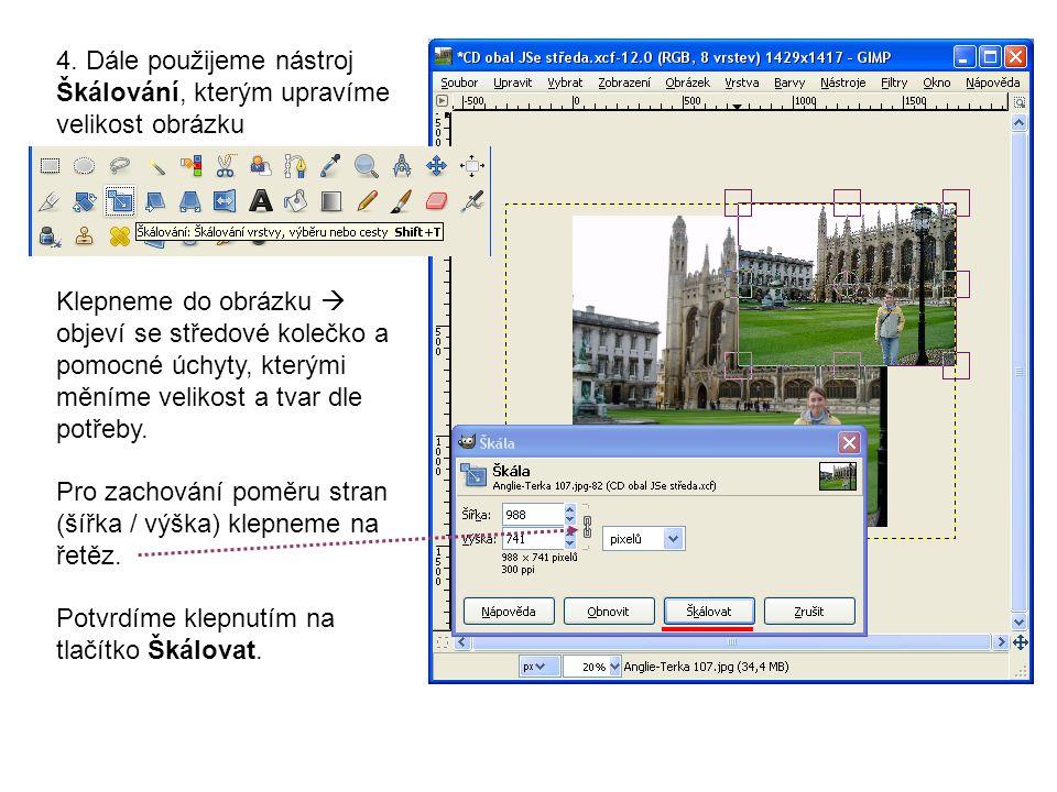 4. Dále použijeme nástroj Škálování, kterým upravíme velikost obrázku Klepneme do obrázku  objeví se středové kolečko a pomocné úchyty, kterými měním