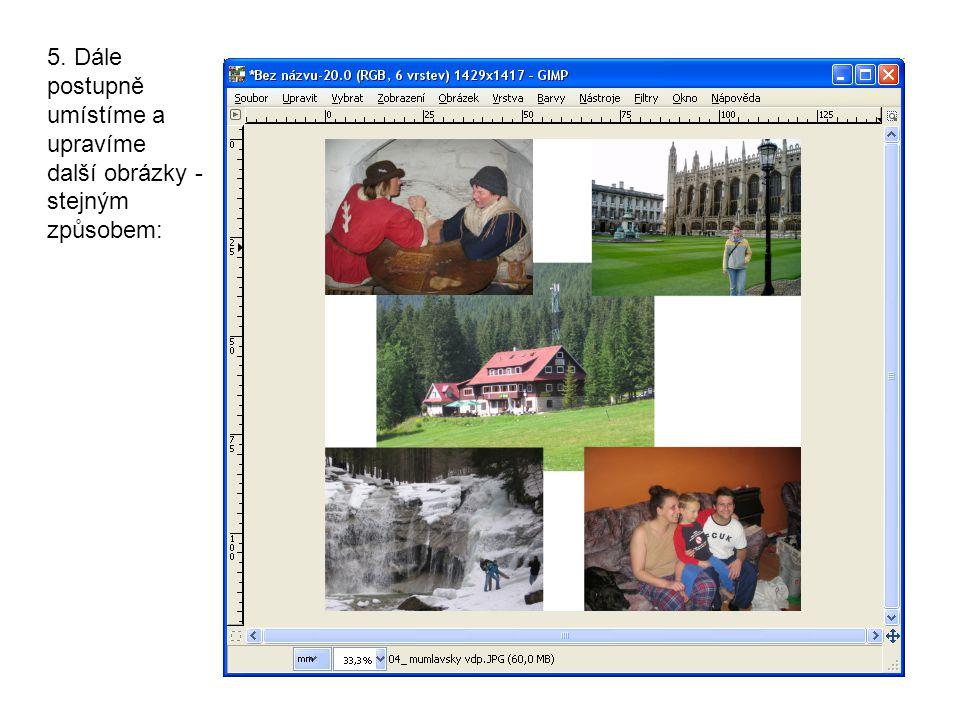 5. Dále postupně umístíme a upravíme další obrázky - stejným způsobem: