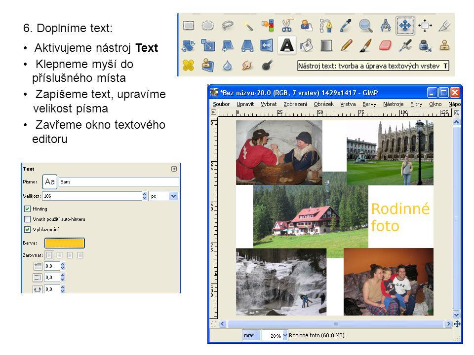 6. Doplníme text: Aktivujeme nástroj Text Klepneme myší do příslušného místa Zapíšeme text, upravíme velikost písma Zavřeme okno textového editoru