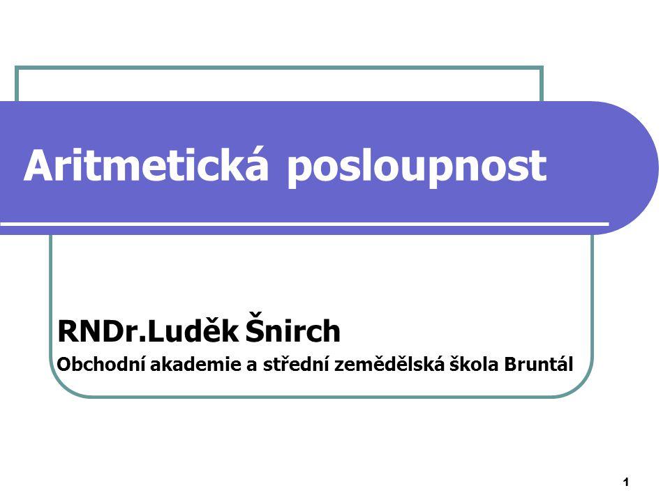1 Aritmetická posloupnost RNDr.Luděk Šnirch Obchodní akademie a střední zemědělská škola Bruntál
