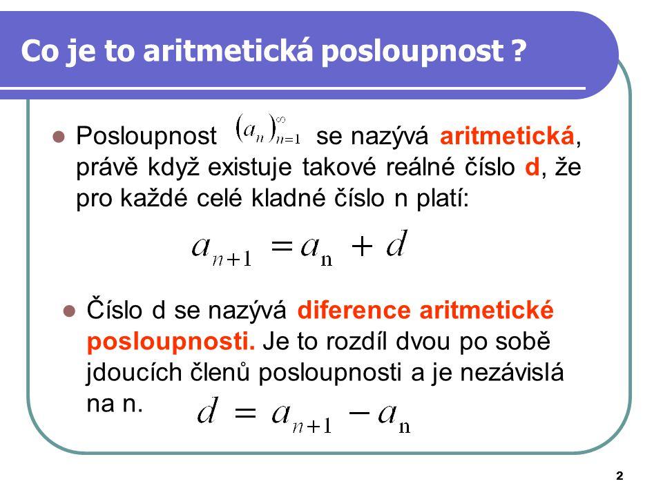 2 Co je to aritmetická posloupnost ? Posloupnostse nazývá aritmetická, právě když existuje takové reálné číslo d, že pro každé celé kladné číslo n pla