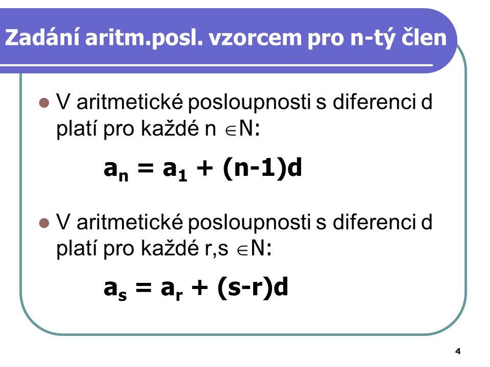 4 Zadání aritm.posl. vzorcem pro n-tý člen V aritmetické posloupnosti s diferenci d platí pro každé n  N: V aritmetické posloupnosti s diferenci d pl