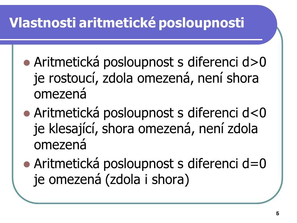 5 Vlastnosti aritmetické posloupnosti Aritmetická posloupnost s diferenci d>0 je rostoucí, zdola omezená, není shora omezená Aritmetická posloupnost s