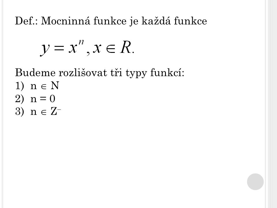 Def.: Mocninná funkce je každá funkce Budeme rozlišovat tři typy funkcí: 1)n  N 2)n = 0 3)n  Z 