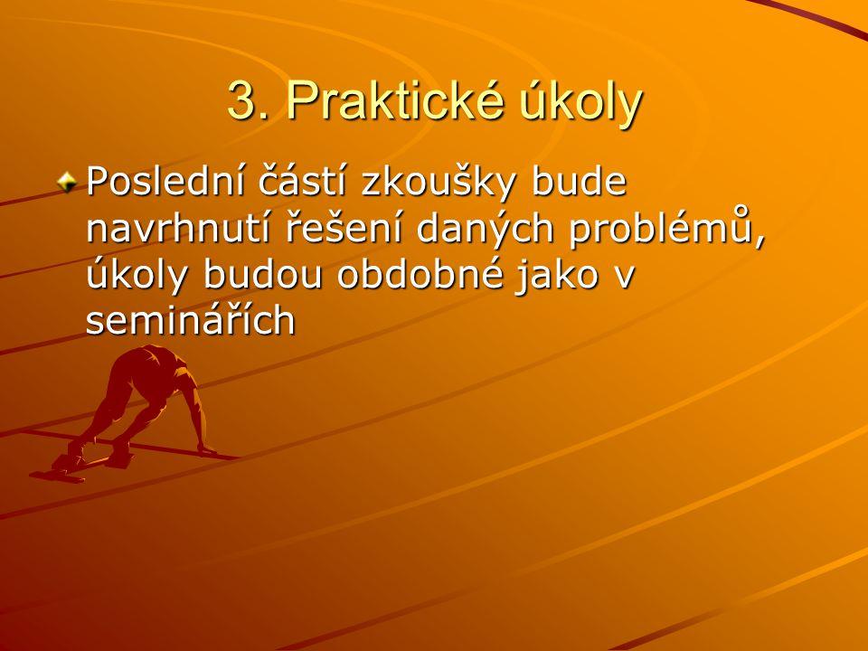 3. Praktické úkoly Poslední částí zkoušky bude navrhnutí řešení daných problémů, úkoly budou obdobné jako v seminářích