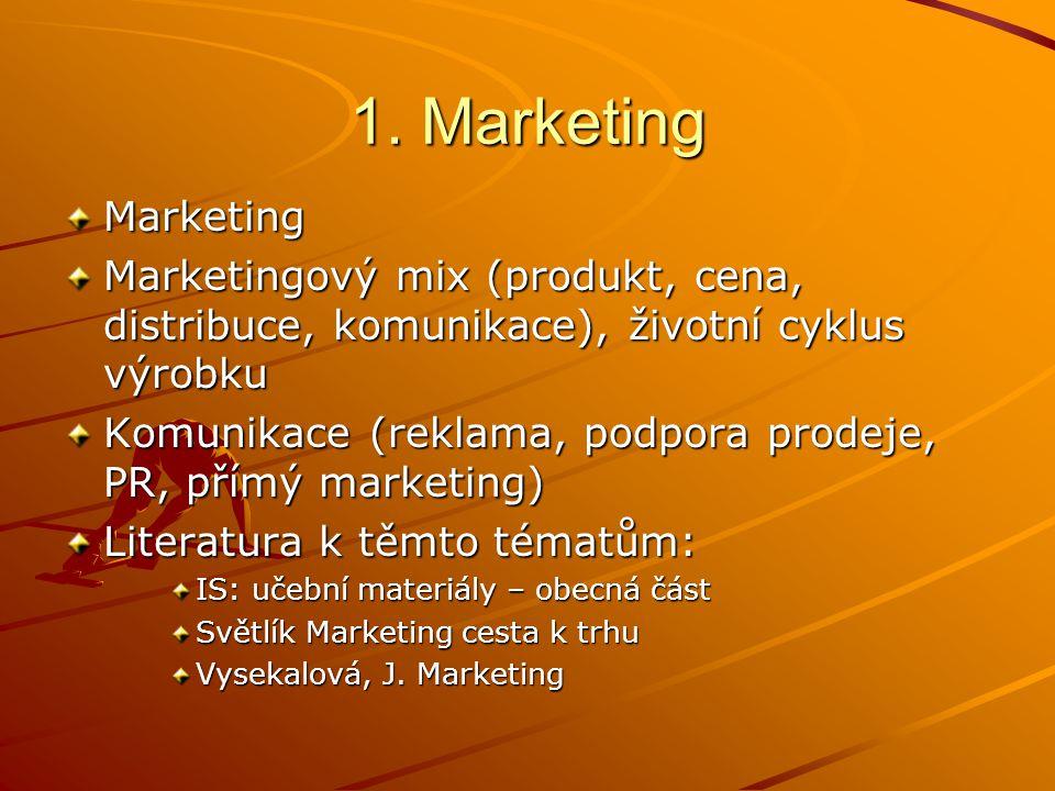 1. Marketing Marketing Marketingový mix (produkt, cena, distribuce, komunikace), životní cyklus výrobku Komunikace (reklama, podpora prodeje, PR, přím