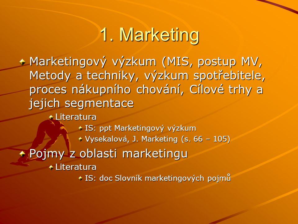 1. Marketing Marketingový výzkum (MIS, postup MV, Metody a techniky, výzkum spotřebitele, proces nákupního chování, Cílové trhy a jejich segmentace Li