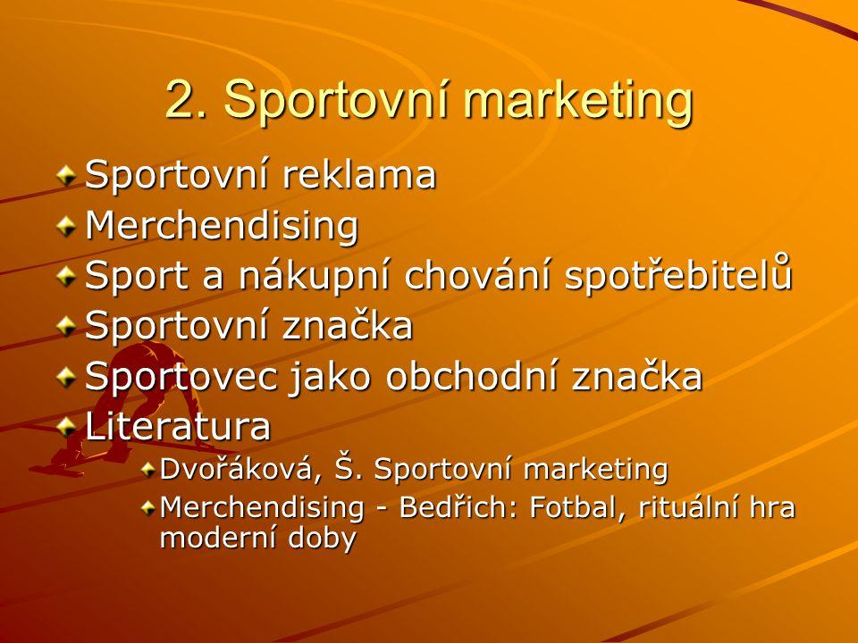 2. Sportovní marketing Sportovní reklama Merchendising Sport a nákupní chování spotřebitelů Sportovní značka Sportovec jako obchodní značka Literatura