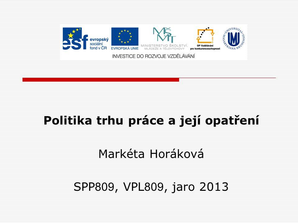 Politika trhu práce a její opatření Markéta Horáková SPP 809, VPL 809, jaro 2013