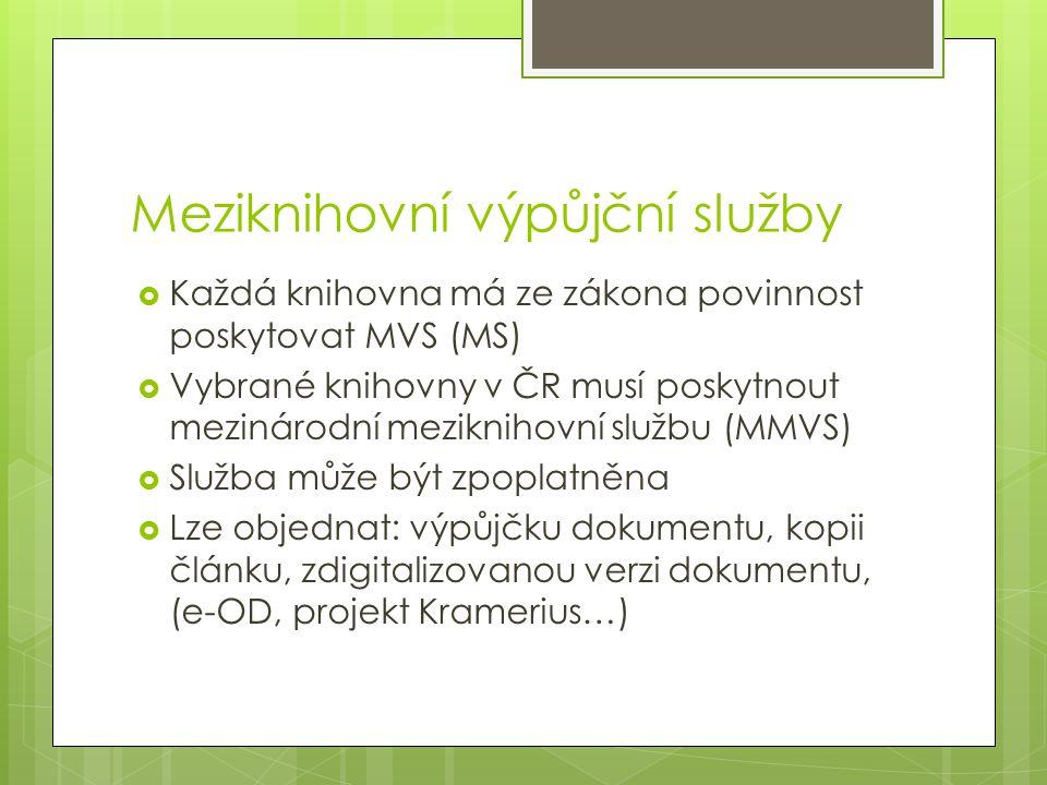 Meziknihovní výpůjční služby  Každá knihovna má ze zákona povinnost poskytovat MVS (MS)  Vybrané knihovny v ČR musí poskytnout mezinárodní mezikniho
