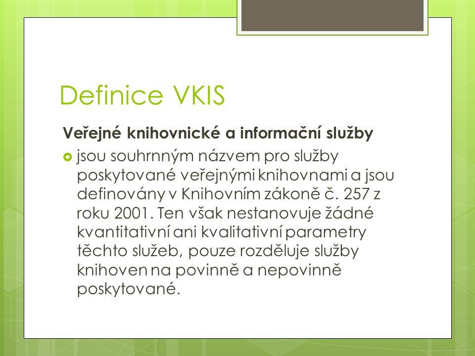 Definice VKIS Veřejné knihovnické a informační služby  jsou souhrnným názvem pro služby poskytované veřejnými knihovnami a jsou definovány v Knihovní