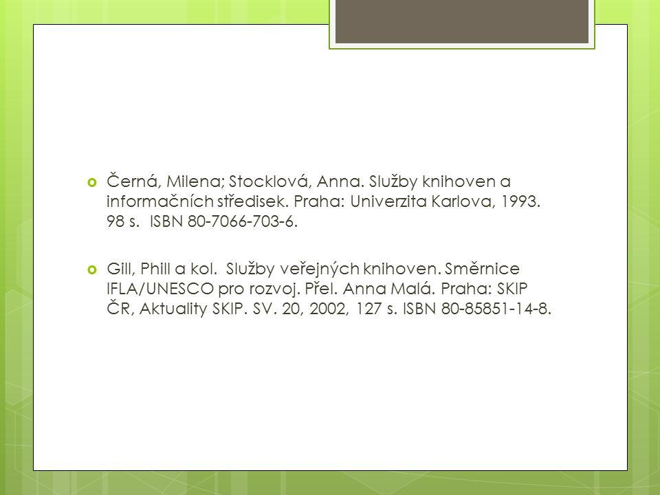  Černá, Milena; Stocklová, Anna. Služby knihoven a informačních středisek. Praha: Univerzita Karlova, 1993. 98 s. ISBN 80-7066-703-6.  Gill, Phill a
