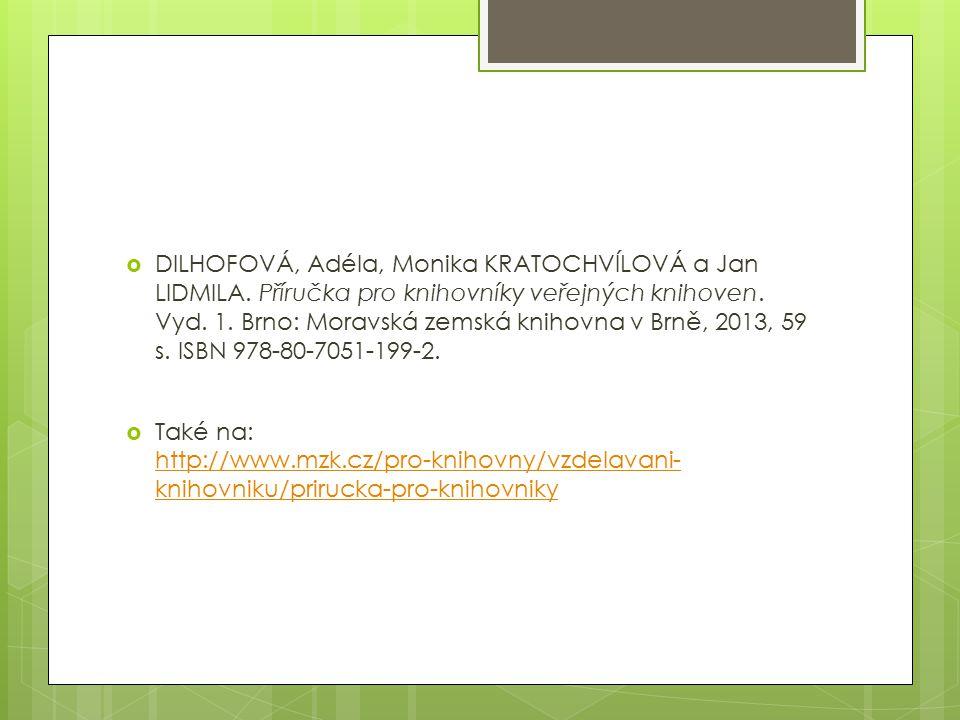  DILHOFOVÁ, Adéla, Monika KRATOCHVÍLOVÁ a Jan LIDMILA. Příručka pro knihovníky veřejných knihoven. Vyd. 1. Brno: Moravská zemská knihovna v Brně, 201