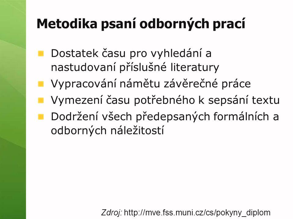 Metodika psaní odborných prací Dostatek času pro vyhledání a nastudovaní příslušné literatury Vypracování námětu závěrečné práce Vymezení času potřebn