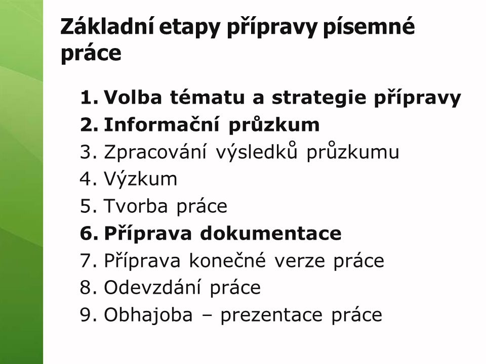 Základní etapy přípravy písemné práce 1.Volba tématu a strategie přípravy 2.Informační průzkum 3.Zpracování výsledků průzkumu 4.Výzkum 5.Tvorba práce